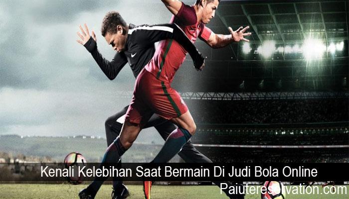 Kenali Kelebihan Saat Bermain Di Judi Bola Online