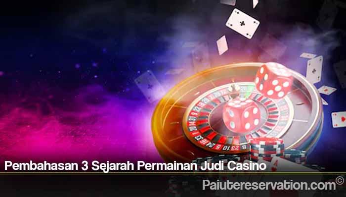 Pembahasan 3 Sejarah Permainan Judi Casino