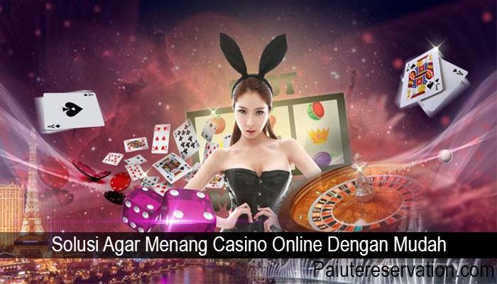 Solusi Agar Menang Casino Online Dengan Mudah