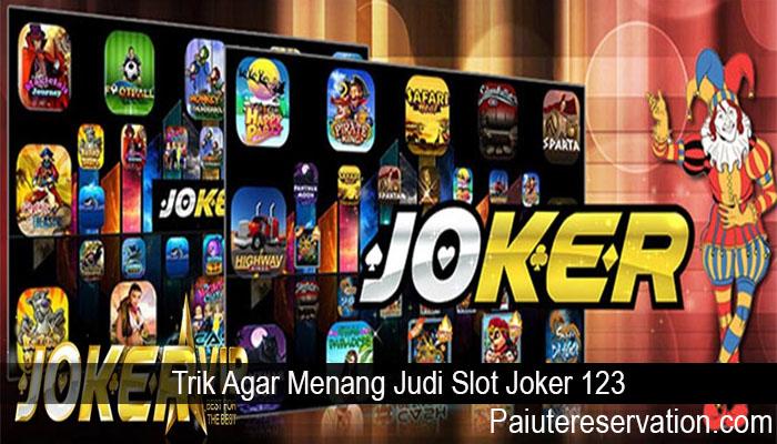 Trik Agar Menang Judi Slot Joker 123