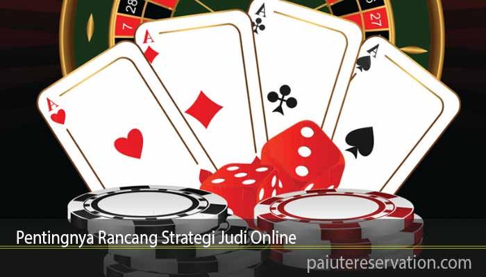 Pentingnya Rancang Strategi Judi Online