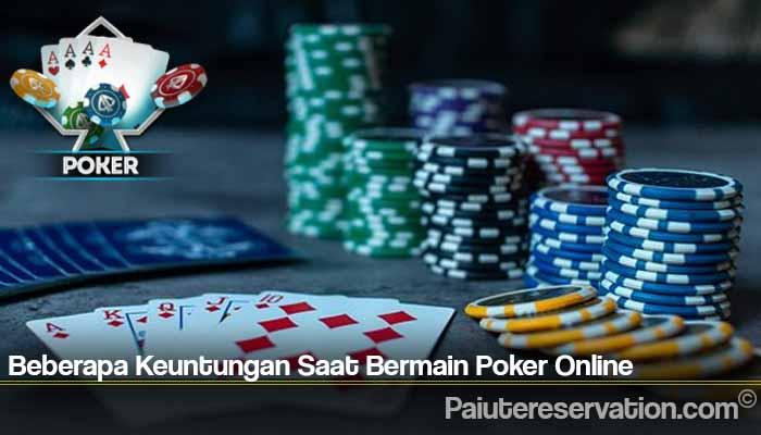Beberapa Keuntungan Saat Bermain Poker Online