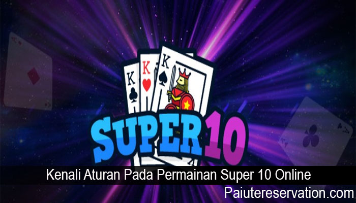 Kenali Aturan Pada Permainan Super 10 Online