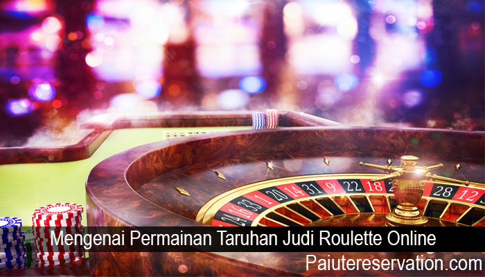 Mengenai Permainan Taruhan Judi Roulette Online