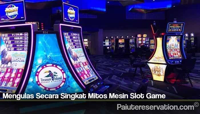 Mengulas Secara Singkat Mitos Mesin Slot Game