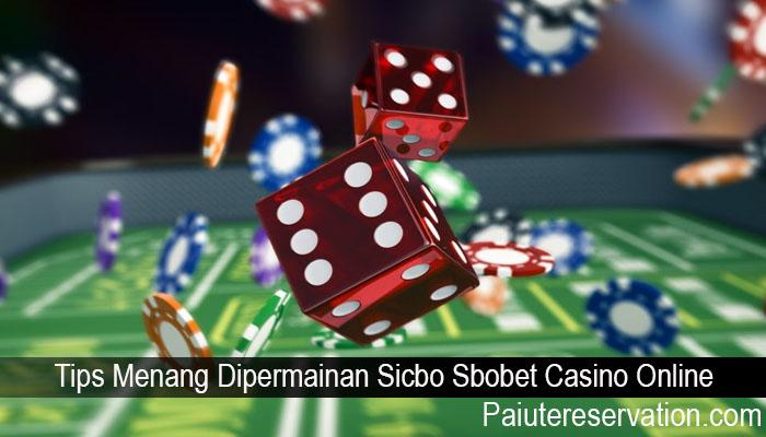 Tips Menang Dipermainan Sicbo Sbobet Casino Online