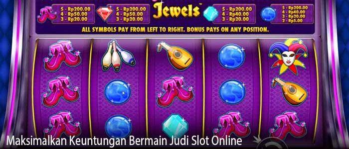 Maksimalkan Keuntungan Bermain Judi Slot Online