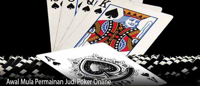 Awal Mula Permainan Judi Poker Online